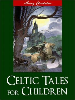 CELTIC TALES AND STORIES FOR CHILDREN (Worldwide Bestseller Nook Edition): Complete and Unabridged Irish, Celtic and Gaelic Classic Children's Books in English [CHILDREN'S LITERATURE]