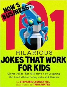 How's Business? 101 Hilarious Jokes That Work For Kids - Clever Jokes That Will Have You Laughing Out Loud About Funny Jobs and Careers