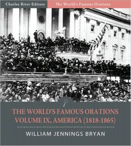 The World's Famous Orations: Volume IX, America (1818-1865) (Illustrated)