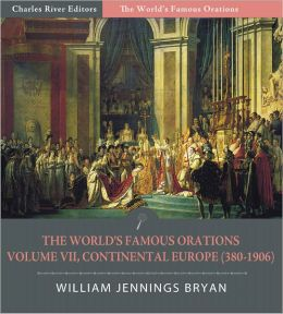 The World's Famous Orations: Volume VII, Continental Europe (380-1906) (Illustrated)