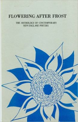 Flowering After Frost--The Anthology of Contemporary New England Poetry