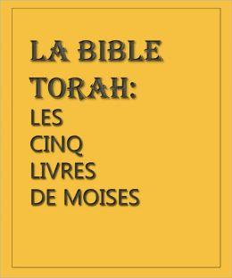 La Bible Torah: Les Cinq Livres De Moïse