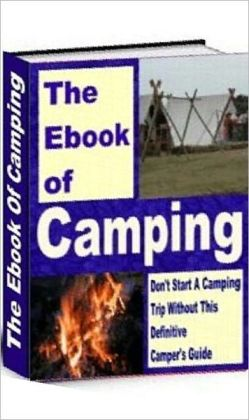 Camping Outdoor Skills eBook - The Book of Camping - Your Ultimate Guide to Family and Scouts Camping..
