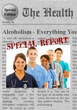 ALCOHOLISM - Everything You Need to Know About Alcoholism