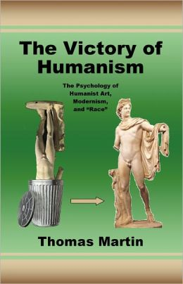 The Victory of Humanism: The Psychology of Humanist Art, Modernism, and