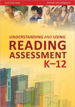 Understanding and Using Reading Assessment, K-12, 2nd edition