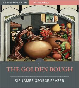 The Golden Bough: A Study in Magic and Religion (Illustrated)