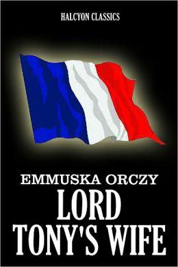 Lord Tony's Wife by Emmuska Orczy [Scarlet Pimpernel #7]