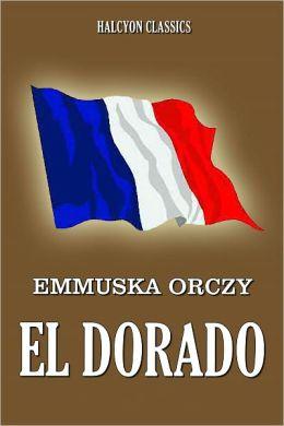 El Dorado by Emmuska Orczy [Scarlet Pimpernel #8]