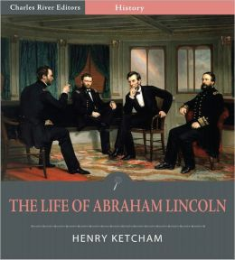 The Life of Abraham Lincoln (Illustrated)