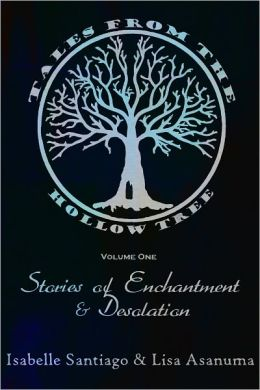 Tales From the Hollow Tree Volume One: Stories of Enchantment & Desolation