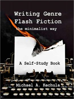 Writing Genre Flash Fiction the Minimalist Way: A Self-Study Book