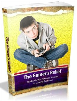 The Gamers Relief - The Ex-Gamers Ultimate Solution To Gaming Addiction (Brand New)