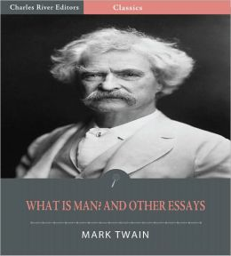 What Is Man? and Other Essays (Illustrated)