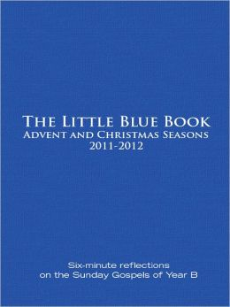 Little Blue Book Advent and Christmas Seasons 2011-2012