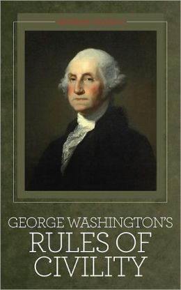 George Washington's Rules of Civility: And Other Writings [Illustrated]