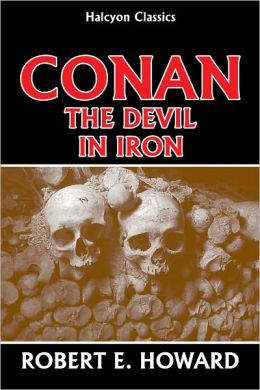 Conan: The Devil in Iron by Robert E. Howard