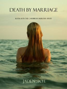 Death by Marriage (Book #3 in the Caribbean Murder series)