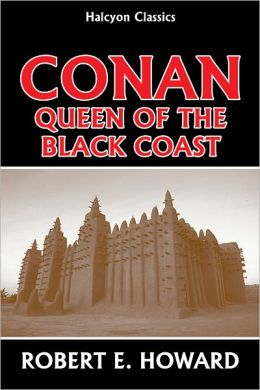 Conan: Queen of the Black Coast by Robert E. Howard