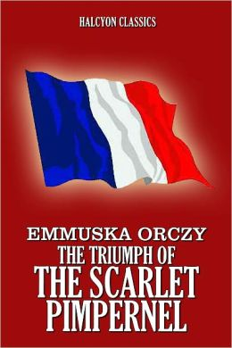 The Triumph of the Scarlet Pimpernel by Emmuska Orczy [Scarlet Pimpernel #9]