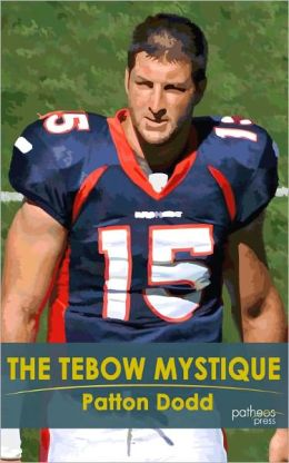 The Tebow Mystique: The Faith and Fans of Football's Most Polarizing Player