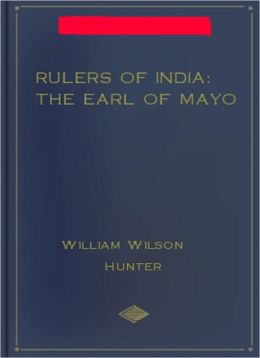 Rulers of India: The Earl of Mayo! A History Classic By William Wilson Hunter!