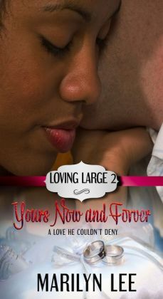Yours, Now and Forever (Loving Large Series #2)