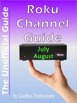 The Unofficial Roku Channel Guide; Annotated - July - August 2012