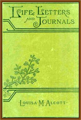 Louisa May Alcott: Her Life, Letters, and Journals( with active TOC)