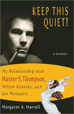 Keep This Quiet! My Relationship with Hunter S. Thompson, Milton Klonsky, and Jan Mensaert