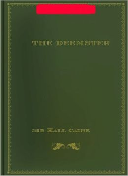 The Deemster: A Romance Classic By Sir Hall Caine!
