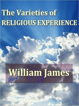 The Varieties of Religious Experience, A Study in Human Nature