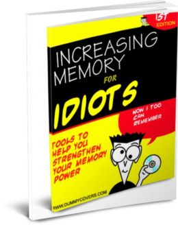 INCREASING MEMORY FOR IDIOTS