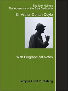 The Adventures of Sherlock Holmes: The Adventure of the Blue Carbuncle, with Biographical Notes on Arthur Conan Doyle