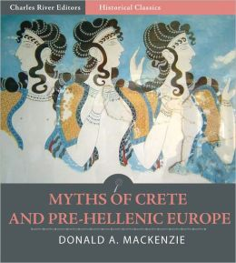 Myths of Crete and Pre-Hellenic Europe (Illustrated)