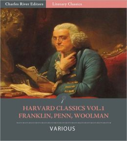 Harvard Classics Vol. 1: Benjamin Franklin, John Woolman, William Penn (Illustrated)