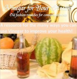 VINEGAR FOR YOUR HEALTH - Plus Bonus: Vinegar for Cleaning - A resource for the many ways you can use Vinegar to improve your health! - Vinegar have been around hundreds of years! It can help bring relief or cure for a lot of common ailments!