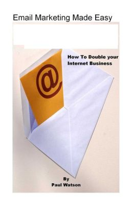 Email Marketing Made Easy - Double Your Internet Business