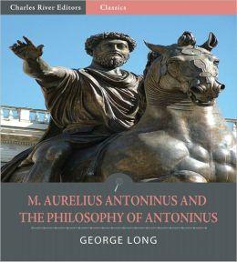 M. Aurelius Antoninus and The Philosophy of Antoninus (Illustrated)