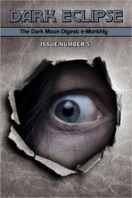 Dark Eclipse #5 - The Dark Moon Digest e-Monthly
