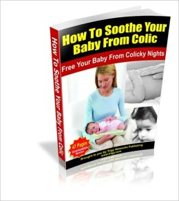 How To Sooth Your Baby From Colic