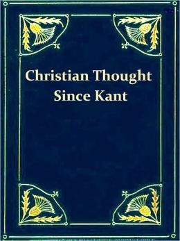 History of Christian Thought since Kant