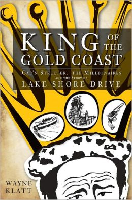 King of the Gold Coast: Capn Streeter, the Millionaires and the Story of Lake Shore Drive