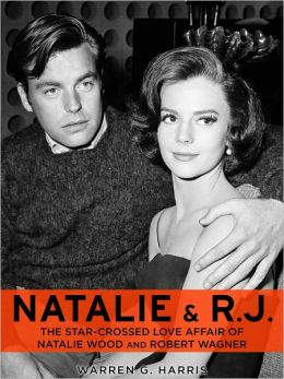 Natalie and R.J.: The Star-Crossed Love Affair of Natalie Wood and Robert Wagner