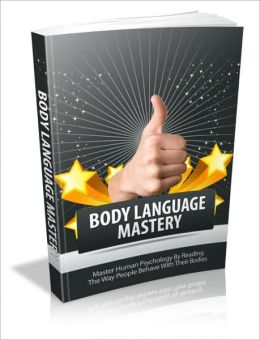 Body Language Mastery - Master Human Psychology By Reading The Way People Behave With Their Bodies