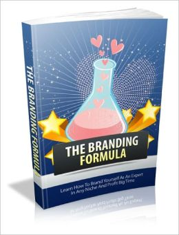 The Branding Formula Learn How To Brand Yourself As An Expert In Any Niche And Profit Big Time!
