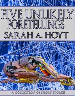 Five Unlikely Foretellings