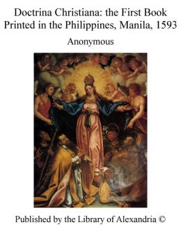 Doctrina Christiana: The First Book Printed in the Philippines, Manila, 1593
