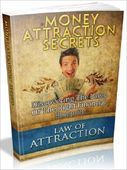 Money Attraction Secrets - Discovering The Laws Of The Right Financial Blueprint (Recommended)
