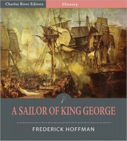 A Sailor of King George: The Journals of Captain Frederick Hoffman, R.N., 1793-1814 (Illustrated)